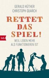 Gerald  Hüther, Christoph  Quarch - Rettet das Spiel!