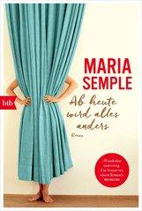Maria  Semple - Ab heute wird alles anders