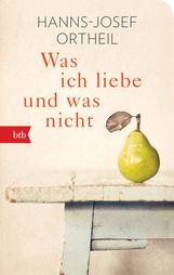Hanns-Josef  Ortheil - Was ich liebe - und was nicht