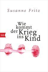 Susanne  Fritz - Wie kommt der Krieg ins Kind