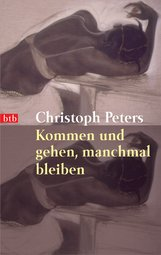 Christoph  Peters - Kommen und gehen, manchmal bleiben