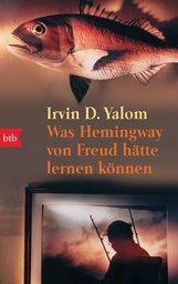 Irvin D.  Yalom - Was Hemingway von Freud hätte lernen können