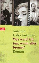 António  Lobo Antunes - Was werd ich tun, wenn alles brennt?