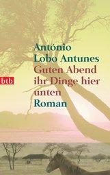 António  Lobo Antunes - Guten Abend ihr Dinge hier unten