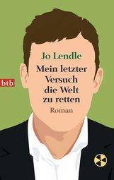 Jo  Lendle - Mein letzter Versuch die Welt zu retten