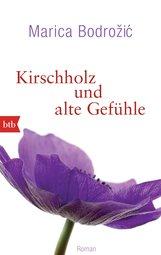 Marica  Bodrožić - Kirschholz und alte Gefühle