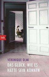 Véronique  Olmi - Das Glück, wie es hätte sein können