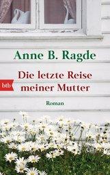 Anne B.  Ragde - Die letzte Reise meiner Mutter