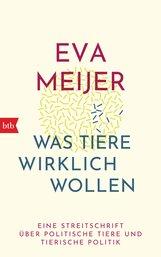 Eva  Meijer - Was Tiere wirklich wollen