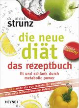 Ulrich  Strunz - Die neue Diät - das Rezeptbuch