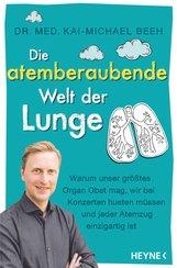 Dr. med. Kai-Michael  Beeh - Die atemberaubende Welt der Lunge