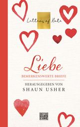 Shaun  Usher  (Hrsg.) - Liebe – Letters of Note