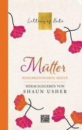Shaun  Usher  (Hrsg.) - Mütter - Letters of Note