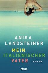 Anika  Landsteiner - Mein italienischer Vater
