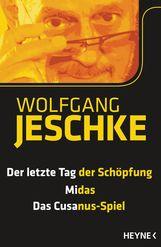 Wolfgang  Jeschke - Der letzte Tag der Schöpfung - Midas - Das Cusanus-Spiel