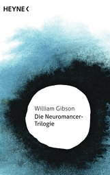 William  Gibson - Die Neuromancer-Trilogie