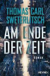 Thomas Carl  Sweterlitsch - Am Ende der Zeit