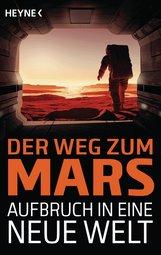 Sascha  Mamczak  (Hrsg.), Sebastian  Pirling  (Hrsg.) - Der Weg zum Mars - Aufbruch in eine neue Welt
