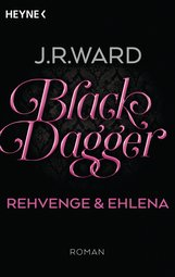 J. R.  Ward - Black Dagger - Rehvenge & Ehlena