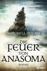 Mitchell  Hogan - Die Feuer von Anasoma