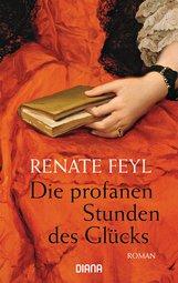 Renate  Feyl - Die profanen Stunden des Glücks