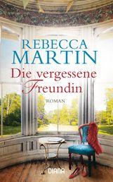 Rebecca  Martin - Die vergessene Freundin