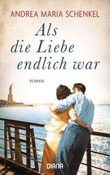 Andrea Maria  Schenkel - Als die Liebe endlich war