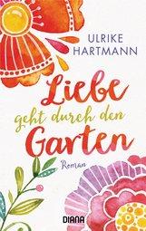 Ulrike  Hartmann - Liebe geht durch den Garten