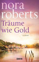 Nora  Roberts - Träume wie Gold