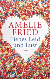 Amelie  Fried - Liebes Leid und Lust