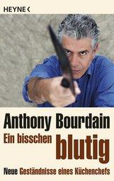 Anthony  Bourdain - Ein bisschen blutig