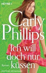Carly  Phillips - Ich will doch nur küssen