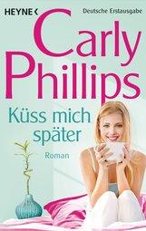 Carly  Phillips - Küss mich später