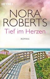 Nora  Roberts - Tief im Herzen