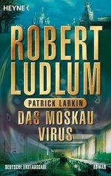 Robert  Ludlum, Patrick  Larkin - Das Moskau Virus