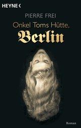 Pierre  Frei - Onkel Toms Hütte, Berlin