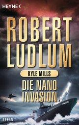 Robert  Ludlum, Kyle  Mills - Die Nano-Invasion