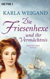 Karla  Weigand - Die Friesenhexe und ihr Vermächtnis