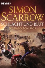 Simon  Scarrow - Schlacht und Blut - Die Napoleon-Saga 1769 - 1795