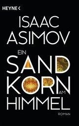 Isaac  Asimov - Ein Sandkorn am Himmel