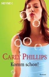 Carly  Phillips - Komm schon!