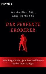 Maximilian  Pütz, Arne  Hoffmann - Der perfekte Eroberer