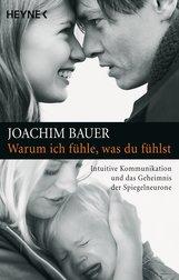 Joachim  Bauer - Warum ich fühle, was du fühlst