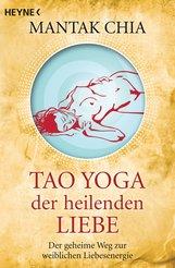 Mantak  Chia - Tao Yoga der heilenden Liebe