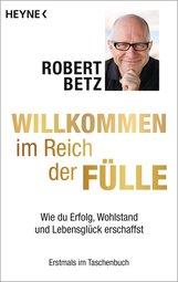 Robert  Betz - Willkommen im Reich der Fülle