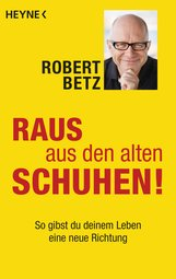 Robert  Betz - Raus aus den alten Schuhen!