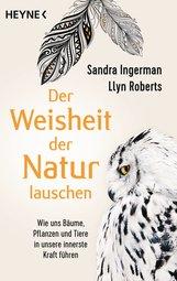 Sandra  Ingerman, Llyn  Roberts - Der Weisheit der Natur lauschen