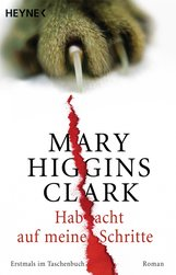Mary  Higgins Clark - Hab acht auf meine Schritte
