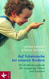 Jirina  Prekop, Gerald  Hüther - Auf Schatzsuche bei unseren Kindern