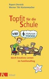 Rupert  Dernick, Werner Tiki  Küstenmacher - Topfit für die Schule durch kreatives Lernen im Familienalltag